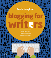 Blogging for Writers (UK edition) by Robin Houghton